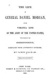 The Life of General Daniel Morgan: Of the Virginia Line of the Army of the United States, with Portions of His Correspondence