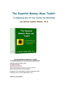 The Essential Mommy Muse com Toolkit  11 Empowering Keys for Your Journey into Motherhood PDF