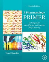 A Pharmacology Primer: Techniques for More Effective and Strategic Drug Discovery, Edition 4
