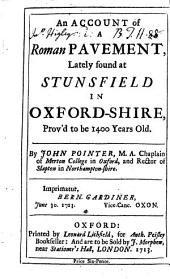 An Account of a Roman Pavement,: Lately Found at Stunsfield in Oxford-Shire, Prov'd to be 1400 Years Old, Volume 1