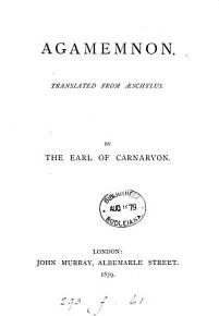 Agamemnon  tr   into Engl  verse  by the earl of Carnarvon PDF