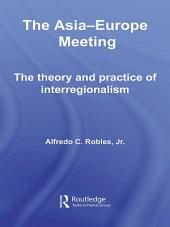 The Asia-Europe Meeting: The Theory and Practice of Interregionalism