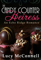 The Candy Counter Heiress: An Echo Ridge Romance