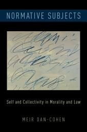 Normative Subjects: Self and Collectivity in Morality and Law