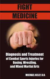 Fight Medicine: Diagnosis and Treatment of Combat Sports Injuries for Boxers, Wrestling & Mixed Martial Arts