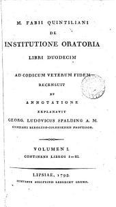 M. Fabii Quintiliani De institutione oratoria libri duodecim recens. et annotatione explanavit G.L. Spalding