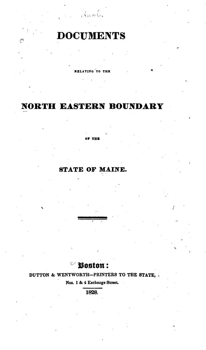 Documents Relating to the North Eastern Boundary of the State of Maine