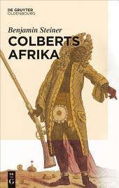 Colberts Afrika: Eine Wissens- und Begegnungsgeschichte in Afrika im Zeitalter Ludwigs XIV.
