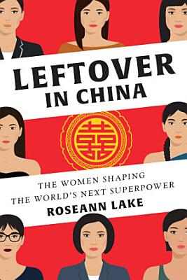 Leftover in China  The Women Shaping the World s Next Superpower
