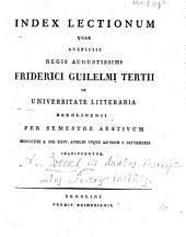 Index lectionum quae auspiciis Regis Augustissimi Guilelmi Secundi in Universitate Litteraria Friderica Guilelma per semestre ... habebuntur: 1821. SS.