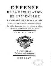 Défense de la déclaration de l'Assemblée du clergé de France de 1682. Touchant la puissance ecclésiastique, par messire Bénigne Bossuet evêque de Meaux. Traduite en François, avec des notes. Tome premier [- Tome troisième]