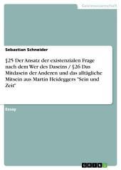 """§25 Der Ansatz der existenzialen Frage nach dem Wer des Daseins / §26 Das Mitdasein der Anderen und das alltägliche Mitsein aus Martin Heideggers """"Sein und Zeit"""""""