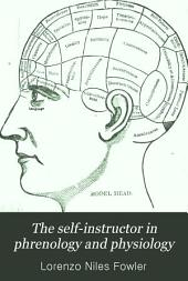 The Self-instructor in Phrenology and Physiology: With Over One Hundred New Illustrations, Including a Chart for the Use of Practical Phrenologists