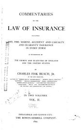 Commentaries on the Law of Insurance: Including Life, Fire, Marine, Accident and Casualty, and Guaranty Insurance in Every Form as Determined by the Courts and Statutes of England and the United States, Volume 2