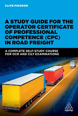A Study Guide for the Operator Certificate of Professional Competence  CPC  in Road Freight PDF