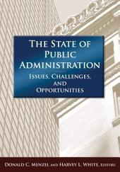 The State of Public Administration: Issues, Challenges, and Opportunities