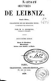 Oeuvres de Leibniz: Essais de Théodicée. Monadologie. Lettres entre Leibniz et Clarke. 2e sèrie