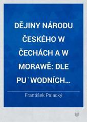 Dějiny národu českého w Čechách a w Morawě: dle pu̇wodních pramenů, Svazek 2,Vydání 2