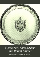 Memoir of Thomas Addis and Robert Emmet: With Their Ancestors and Immediate Family, Volume 1