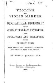 Violins and Violin Makers: Biographical Dictionary of the Great Italian Artistes, Their Followers and Imitators, to the Present Time. With Essays on Important Subjects Connected with the Violin
