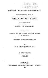 Fifteen Months' Pilgrimage Through Untrodden Tracts of Khuzistan and Persia, in a Journey from India to England, Through Parts of Turkish Arabia, Persia, Armenia, Russia, and Germany: Performed in the Years 1831 and 1832, Volume 2