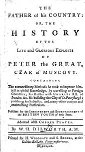 The Father of his Country: or, the History of the life and glorious exploits of Peter the Great, Czar of Muscovy ... Adorned with copper-plates