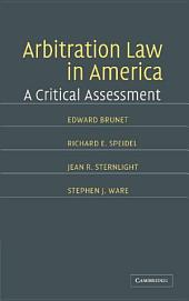 Arbitration Law in America: A Critical Assessment