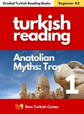 Anatolian Myths 1 - Story Of Troy: Turkish Language Books For Beginnner Learners
