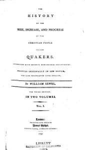 The History of the Rise, Increase, and Progress, of the Christian People Called Quakers: Intermixed with Several Remarkable Occurrences, Volume 1