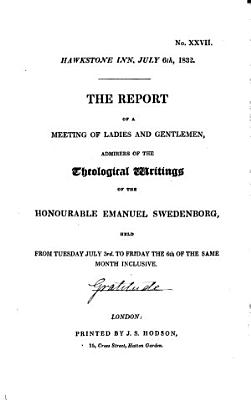 Hawkstone Inn  July 6th  1832  The report of a meeting of ladies and gentlemen  admirers of the theological writings of the Honourable Emanuel Swedenborg  held from Tuesday July 3rd  to Friday the 6th of the same month inclusive
