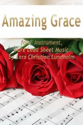 Amazing Grace for F Instrument, Pure Lead Sheet Music by Lars Christian Lundholm