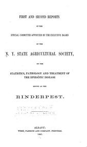 First and Second Reports of the Special Committee Appointed by the Executive Board of the N. Y. State Agricultural Society, on the Statistics, Pathology and Treatment of the Epizoötic Disease Known as the Rinderpest
