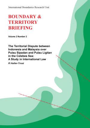 The Territorial Dispute Between Indonesia and Malaysia Over Pulau Sipadan and Pulau Ligitan in the Celebes Sea