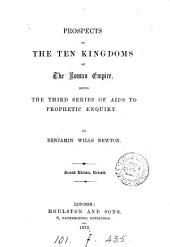 Prospects of the ten kingdoms of the Roman empire, considered; the 3rd ser. of Aids to prophetic enquiry
