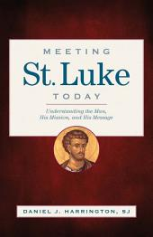 Meeting St. Luke Today: Understanding the Man, His Mission, and His Message