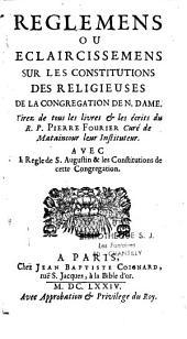 Règlemens ou éclaircissem. sur les consitutions des religieuses de notre dame, tirés des livres et écrits de Pierre Fourier (Saint)