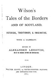 Wilson's Tales of the Borders and of Scotland: Historical, Traditionary, & Imaginative, with a Glossary, Volume 3