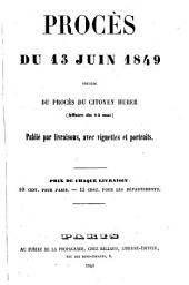 Proces̀ des accusés du 13 juin 1849: précédé du Proces̀ du Citoyen Huber (affaire du 15 mai 1848) devant la Haute Cour de Justice