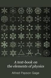 A Text-book on the Elements of Physics: For High Schools and Academies