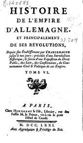 Histoire de l'Empire d'Allemagne, et principalement de ses Revolutions depuis son Etablissement par Charlemagne ...: Volume6