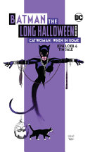 Batman  The Long Halloween  Catwoman When in Rome the Deluxe Edition PDF