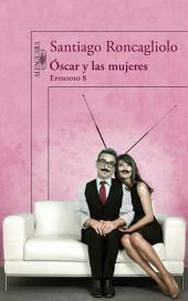 Óscar y las mujeres (Episodio 8)