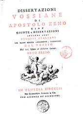 Dissertazioni vossiane di Apostolo Zeno cioè giunte e osservazioni intorno agli storici italiani che hanno scritto latinamente, rammentati dal Vossio nel 3. libro De historicis Latinis. Tomo primo [-secondo]: 1, Volume 1