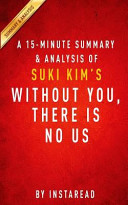 A 15 minute Summary   Analysis of Suki Kim s Without You  There Is No Us