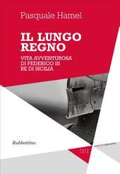 Il lungo regno: Vita avventurosa di Federico III Re di Sicilia