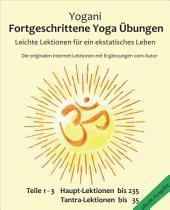 Fortgeschrittene Yoga Übungen - Teile 1-3: Leichte Lektionen für ein ekstatisches Leben - Haupt-Lektionen bis 235, Tantra-Lektionen bis 35