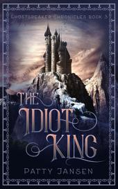 The Idiot King: Ghostspeaker Chronicles book 3