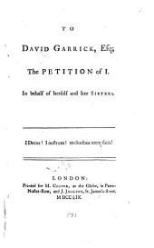 To David Garrick, Esq; the Petition of I. In Behalf of Herself and Her Sisters: Volume 7