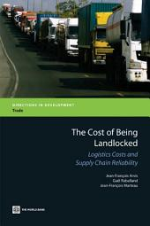 The Cost of Being Landlocked: Logistics Costs and Supply Chain Reliability