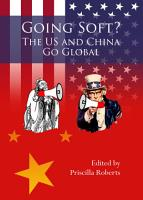 Going Soft  The US and China Go Global PDF